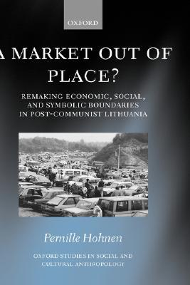 A Market Out of Place?: Remaking Economic, Social, and Symbolic Boundaries in Post-Communist Lithuania