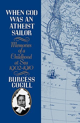 When God was an Atheist Sailor: Memories of a Childhood at Sea, 1902-1910