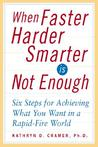 When Faster Harder Smarter Is Not Enough:Six Steps For Achieving What You Want In A Rapid Fire World