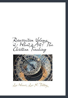Resurrection Volume 2: What Is Art? the Christian Teaching