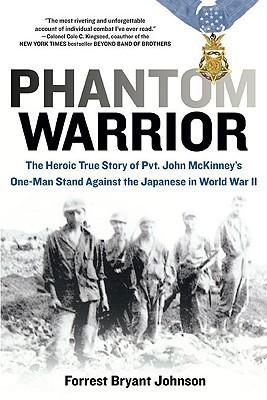 Phantom Warrior: The Heroic True Story of Private John McKinney's One-Man Stand Against the Japanese in World War II