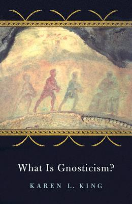 What Is Gnosticism? by Karen L. King