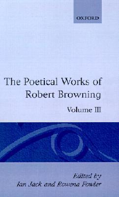 The Poetical Works of Robert Browning, Volume 3: 1-6 Bells Pomegranates Ed Jack Oet