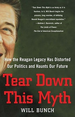 tear-down-this-myth-how-the-reagan-legacy-has-distorted-our-politics-and-haunts-our-future