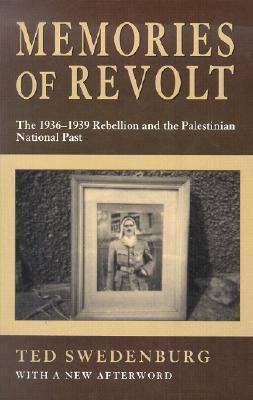 Memories of Revolt: The 1936–1939 Rebellion and the Palestinian National Past