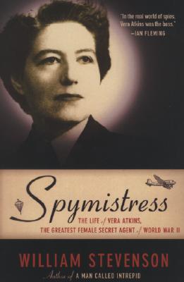 Spymistress: The Life of Vera Atkins, the Greatest Female Secret Agent of World War II