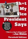 Sh*t My Vice-President Says: With Bonus Material from the Obama White House, Democratic Congress, and Other Special Friends!