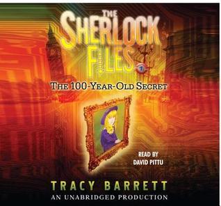 The Sherlock Files--the 100 Year Old Secret, 3 Cds [Unabridge... by Tracy Barrett