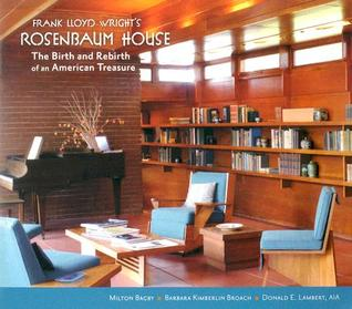 Frank Lloyd Wright's Rosenbaum House: The Birth and Rebirth of an American Treasure