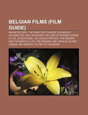 Belgian Films (Film Guide): Man Bites Dog, the Wind That Shakes the Barley, Outside the Law, Tintin and the Lake of Sharks, Apres La Vie
