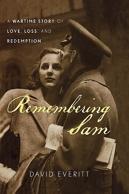Ebook Remembering Sam: A Wartime Story of Love, Loss, and Redemption by David Everitt TXT!
