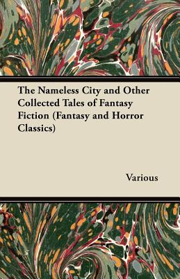 The Nameless City and Other Collected Tales of Fantasy Fiction