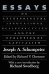 Essays: On Entrepreneurs, Innovations, Business Cycles, and the Evolution of Capitalism