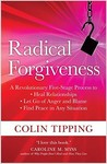 Radical Forgiveness: A Revolutionary Five-Stage Process to Heal Relationships, Let Go of Anger and Blame, Find Peace in Any Situation