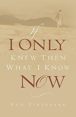 If I Only Knew Then What I Know Now