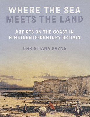 Where the Sea Meets the Land: Artists on the Coast in Nineteenth-Century Britain