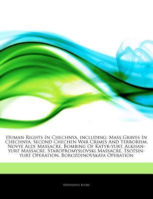 Articles on Human Rights in Chechnya, Including: Mass Graves in Chechnya, Second Chechen War Crimes and Terrorism, Novye Aldi Massacre, Bombing of Katyr-Yurt, Alkhan-Yurt Massacre, Staropromyslovski Massacre, Tsotsin-Yurt Operation