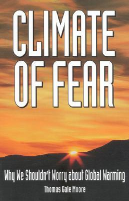 Climate Of Fear: Why We Shouldn't Worry About Global Warming