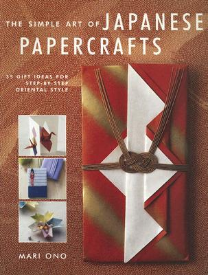 The Simple Art of Japanese Papercrafts: 35 Gift Ideas for Step-By-Step Oriental Style