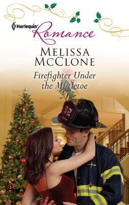 Firefighter Under the Mistletoe by Melissa McClone