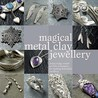 Magical Metal Clay Jewellery