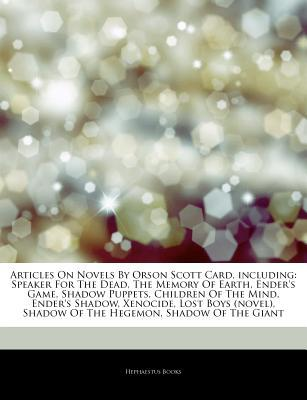 Articles on Novels by Orson Scott Card, Including: Speaker for the Dead, the Memory of Earth, Ender's Game, Shadow Puppets, Children of the Mind, Ender's Shadow, Xenocide, Lost Boys (Novel), Shadow of the Hegemon, Shadow of the Giant