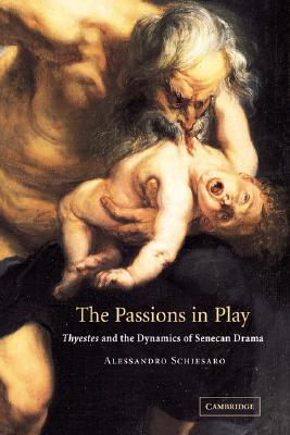 The Passions in Play: Thyestes and the Dynamics of Senecan Drama