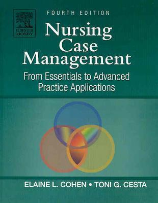 Nursing Case Management: From Essentials to Advanced Practice Applications, 4e (Nursing Case Management: From Essentials to Adv Prac App