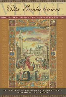 Venice, Cità Excelentissima: Selections from the Renaissance Diaries of Marin Sanudo