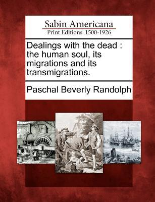 Dealings with the Dead: The Human Soul, Its Migrations and Its Transmigrations.