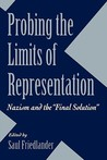 "Probing the Limits of Representation: Nazism and the ""Final Solution"""