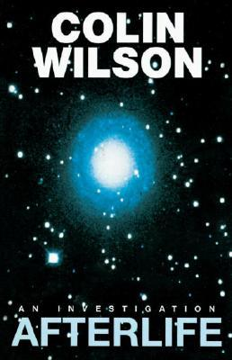 Ebook Afterlife: An Investigation by Colin Wilson TXT!