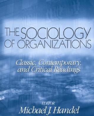 The Sociology of Organizations: Classic, Contemporary, and Critical Readings