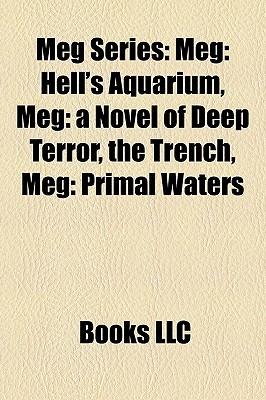 Meg Series: Meg: Hell's Aquarium, Meg: a Novel of Deep Terror, the Trench, Meg: Primal Waters