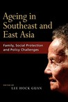 Ageing in Southeast and East Asia: Family, Social Protection, Policy Challenges