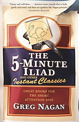 The 5-Minute Iliad and Other Instant Classics by Greg Nagan