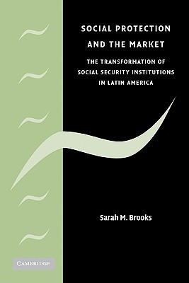 Social Protection and the Market in Latin America: The Transformation of Social Security Institutions