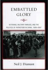 Embattled Glory: Veterans, Military Families, and the Politics of Patriotism in China, 1949-2007