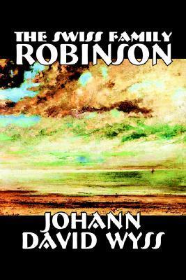 The Swiss Family Robinson by Johann David Wyss, Fiction, Classics, Action & Adventure