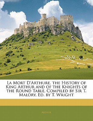 La Mort D'Arthure. the History of King Arthur and of the Knights of the Round Table