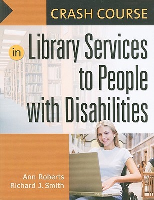 Crash Course in Library Services to People with Disabilities by Ann Roberts