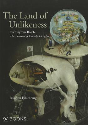 The Land of Unlikeness: Hieronymus Bosch, the Garden of Earthly Delights