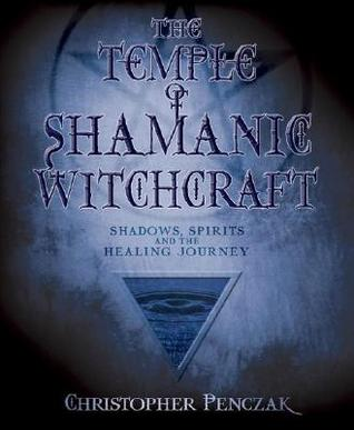 The Temple of Shamanic Witchcraft: Shadows, Spirits and the Healing Journey (Temple of Witchcraft, #3)