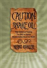 Caution : Snake Oil! How Statistical Thinking Can Help Us Expose Misinformation about Our Health