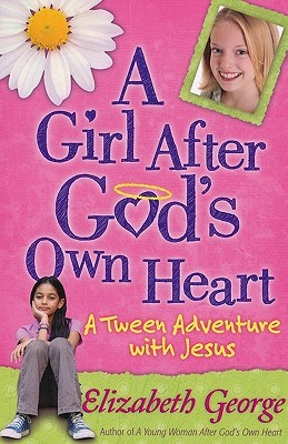 A Girl After God's Own Heart® by Elizabeth George