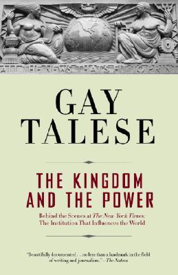 The Kingdom and the Power: Behind the Scenes at The New York Times: The Institution That Influences the World