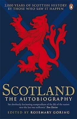 Scotland the autobiography: 2000 years of scottish history by those who saw it happen by Rosemary Goring