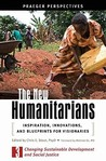 The New Humanitarians [3 Volumes]: Inspiration, Innovations, and Blueprints for Visionaries