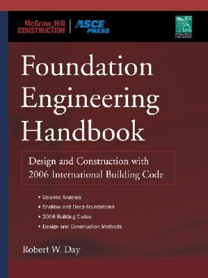 Foundation Engineering Handbook: Design and Construction with the 2006 International Building Code