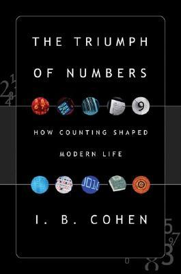 The Triumph of Numbers by I. Bernard Cohen